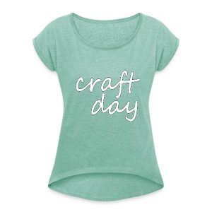 Craft Day T-Shirt - Women's T-shirt with rolled up sleeves