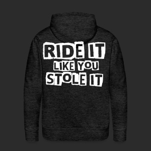 Ride it like you stole it - Männer Premium Hoodie