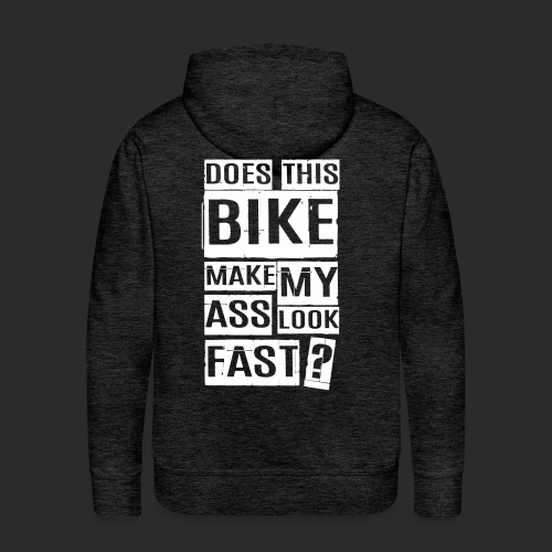 Does my ass look fast? - Männer Premium Hoodie