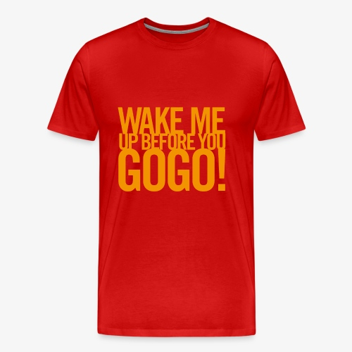 Premium T-shirt Men: Wake Me Up Before You GoGo! [red] - Premium-T-shirt herr