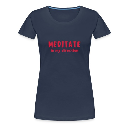 Meditate wine - Premium-T-shirt dam