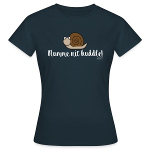 Numme nit huddle! - Frauen T-Shirt