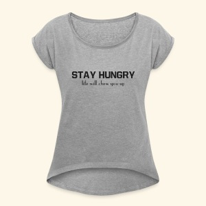 Stay hungry - Women's T-shirt with rolled up sleeves
