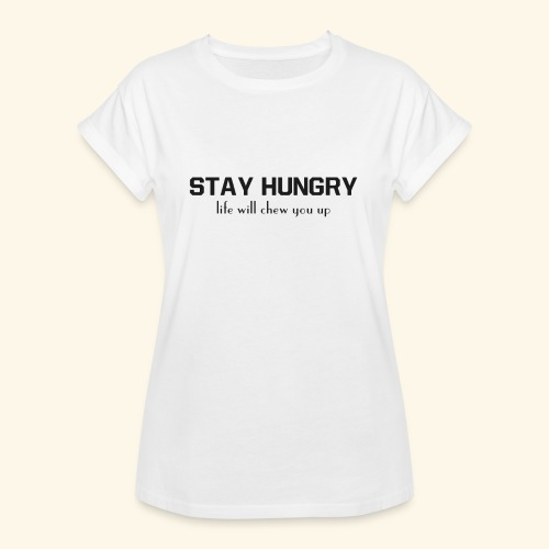 Stay hungry - Women's Oversize T-Shirt