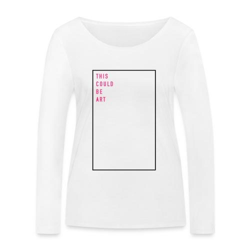 This could be art (EN), Ws T-Shirt - Frauen Bio-Langarmshirt von Stanley & Stella