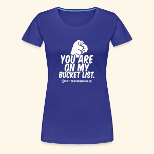 Bucket List - Frauen Premium T-Shirt