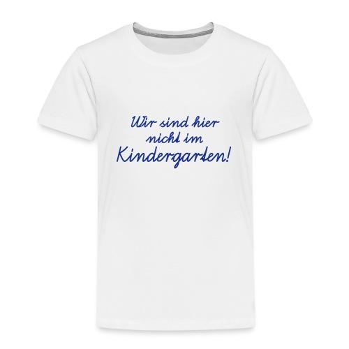Wir sind hier nicht im Kindergarten! Schulanfang - Kids' Premium T-Shirt