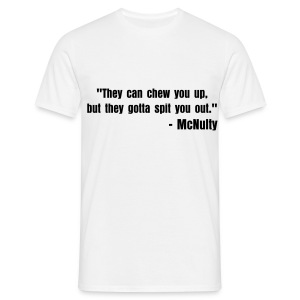 They can chew you up, but they gotta spit you out. - Men's T-Shirt