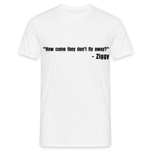 How come they don't fly away? - Men's T-Shirt