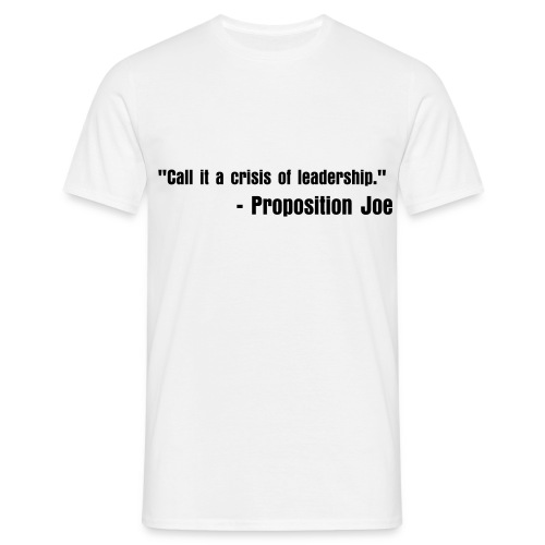 Call it a crisis of leadership. - Men's T-Shirt