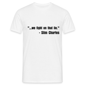 ...we fight on that lie. - Men's T-Shirt