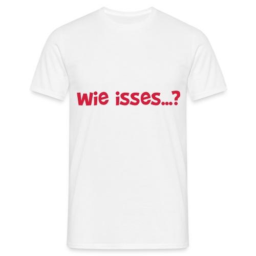 Wie isses - Männer T-Shirt