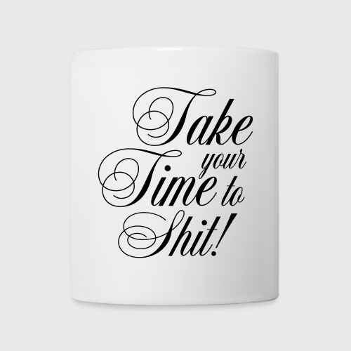 Take your Time to Shit - Tasse