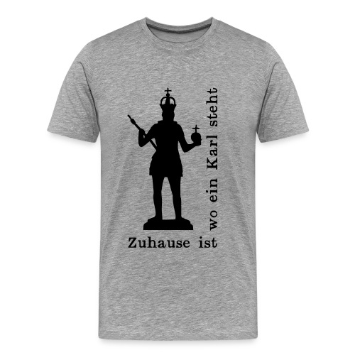 Zuhause ist, wo ein Karl steht. - Männer Premium T-Shirt