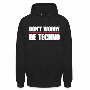 don't worry be techno - Unisex Hoodie