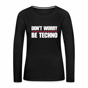 don't worry be techno - langarm Shirt - Frauen Premium Langarmshirt