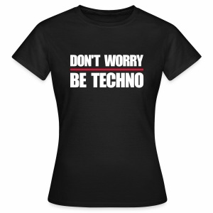 don't worry be techno - Frauen T-Shirt