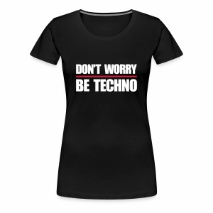 don't worry be techno - T.Shirt - Frauen Premium T-Shirt