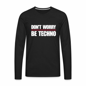 don't worry be techno - langarm Shirt - Männer Premium Langarmshirt