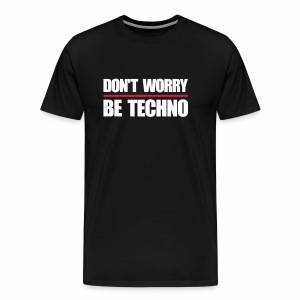 don't worry be techno - T.Shirt - Männer Premium T-Shirt