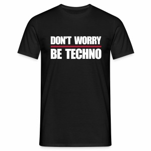 don't worry be techno - T.Shirt - Männer T-Shirt