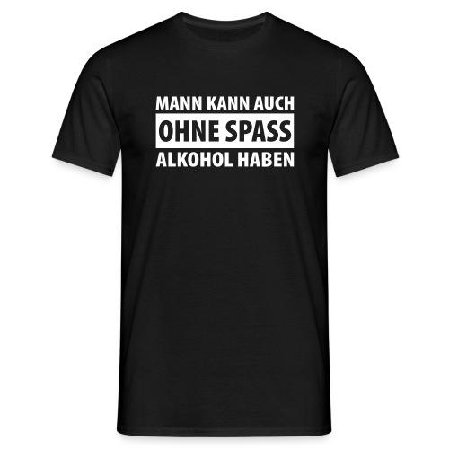 Ohne Spass - Männer T-Shirt