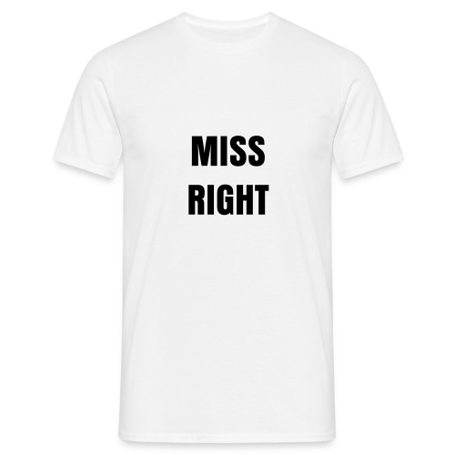 MISS RIGHT - Men's T-Shirt