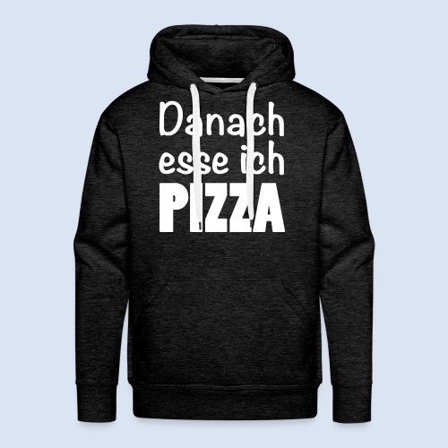 Danach esse ich Pizza - Fast Food Porn #Pizza - Männer Premium Hoodie