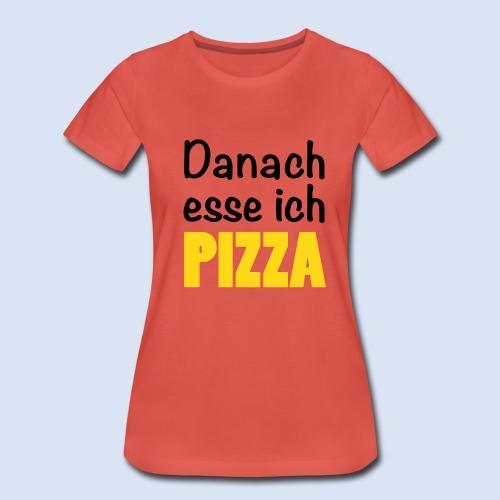 Danach esse ich PIZZA - Fast Food Porn #Foodporn - Frauen Premium T-Shirt