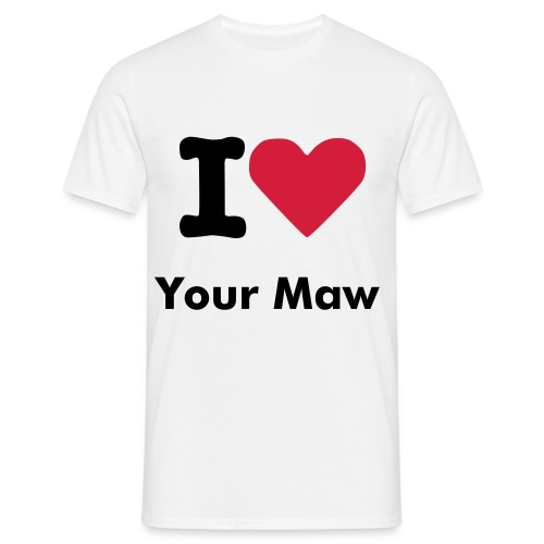 Your Maw  - Men's T-Shirt