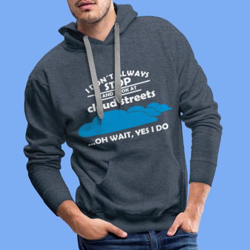 I don´t always stop and look at cloud streets...oh wait, yes I do! - Men's Premium Hoodie