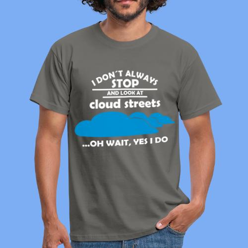 I don´t always stop and look at cloud streets...oh wait, yes I do! - Men's T-Shirt