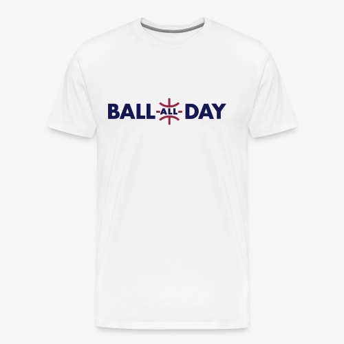 BALL ALL DAY Shirt - White - Männer Premium T-Shirt