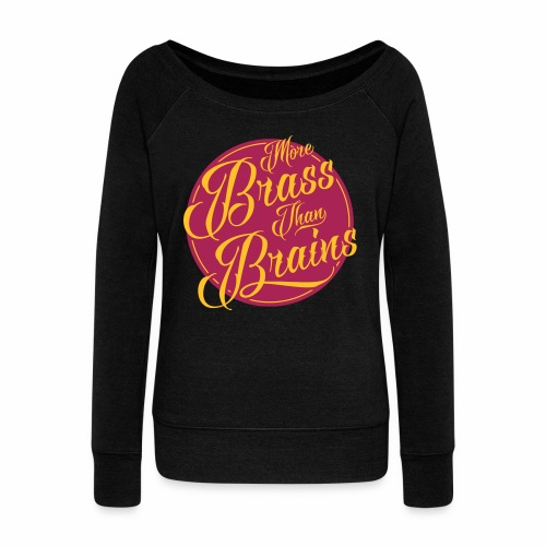 More Brass Than Brains Women's Boat Neck Top - Women's Boat Neck Long Sleeve Top
