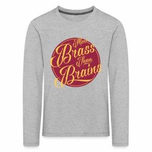 More Brass Than Brains Kids' Longsleeve T-Shirt - Kids' Premium Longsleeve Shirt