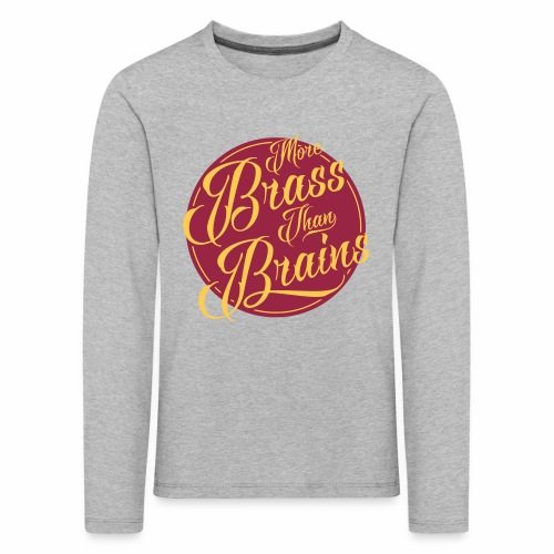 More Brass Than Brains Kids' Longsleeve T-Shirt - Kids' Premium Longsleeve Shirt