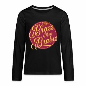 More Brass Than Brains Teenagers Longsleeve T-Shirt - Teenagers' Premium Longsleeve Shirt
