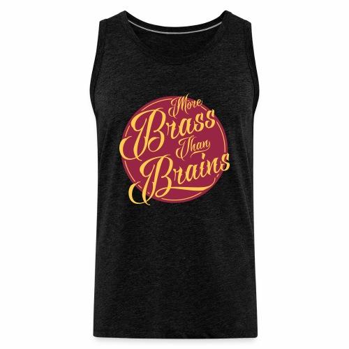 More Brass Than Brains Men's Vest Top - Men's Premium Tank Top