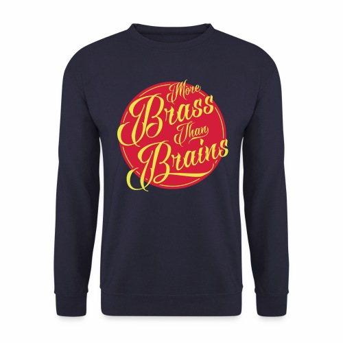 More Brass Than Brains Men's Sweatshirt - Men's Sweatshirt