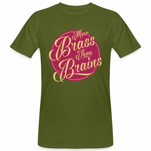 More Brass Than Brains Men's Organic T-Shirt - Men's Organic T-Shirt