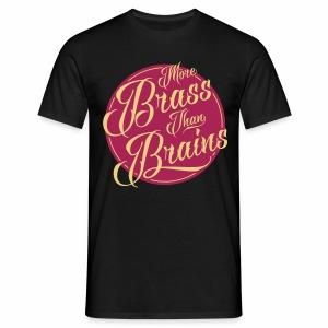 More Brass Than Brains Men's T-Shirt - Men's T-Shirt
