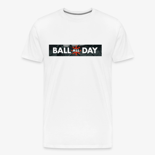 BALL ALL DAY Court Shirt - White - Männer Premium T-Shirt