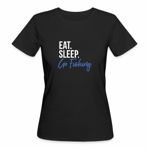 Eat. Sleep. Go Fishing. | Frauen T-Shirt | BIO - Frauen Bio-T-Shirt