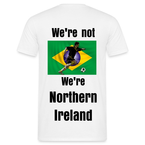 We're not brazil we're northern ireland - Men's T-Shirt