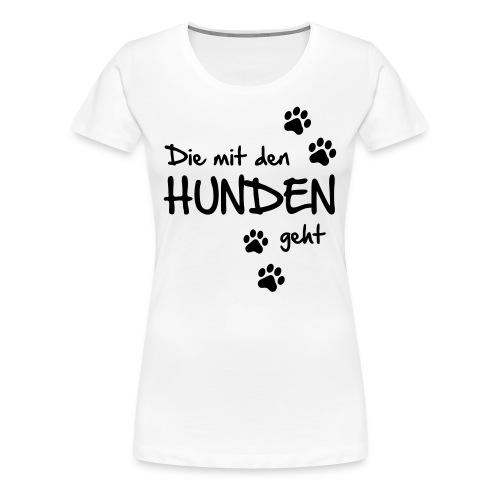 T-Shirt Damen Die mit den Hunden geht - Frauen Premium T-Shirt
