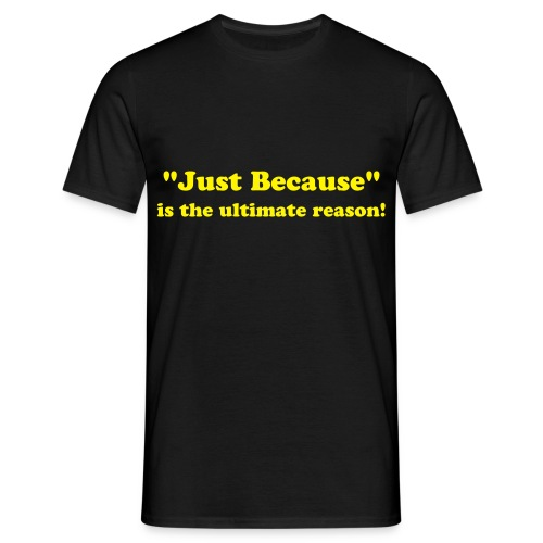 Just Because! - Men's T-Shirt