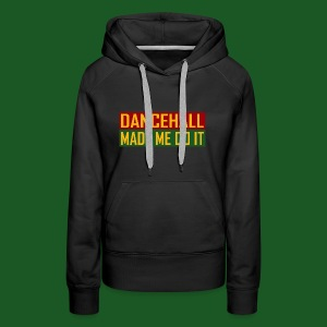 Dancehall Made Me Do It - Frauen Premium Hoodie