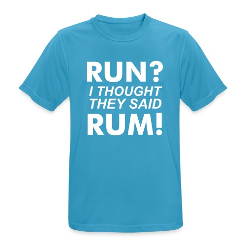 Run? I thought they said RUM! - mannen T-shirt ademend