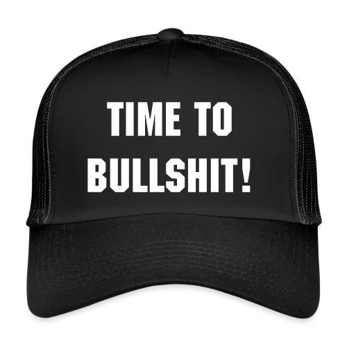 Time to Bullshit - Hat - Trucker Cap