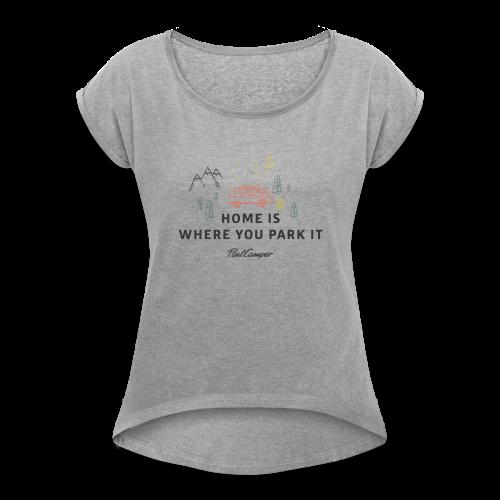 Home is where you park it vintage hell Frauen - Frauen T-Shirt mit gerollten Ärmeln